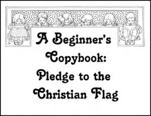 Beginner's Copybook: Pledge to the Christian Flag